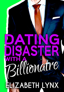 Dating Disaster with a Billionaire by Elizabeth Lynx