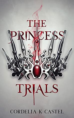 The Princess Trials by Cordelia Castel