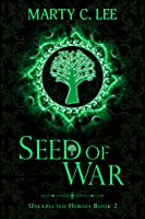 Seed of War (Unexpected Heroes Book 2)