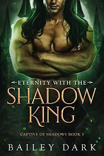 Bailey Dark - Captive of Shadows 5 - Eternity with The Shadow King