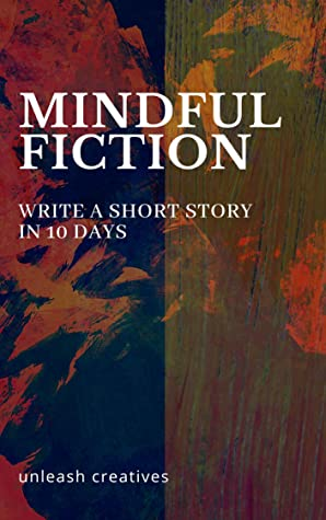 Mindful Fiction: Write a Short Story in 10 Days