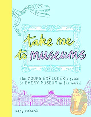 Take Me To Museums by Mary Richards