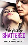 Perfectly Shattered (Sexy & Dangerous #1)