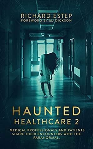 Haunted Healthcare 2: Medical Professionals and Patients Share Their Encounters with the Paranormal