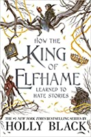 How the King of Elfhame Learned to Hate Stories (The Folk of the Air, #3.5)