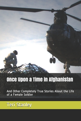 Once Upon a Time in Afghanistan: And Other Completely True Stories About the Life of a Female Soldier