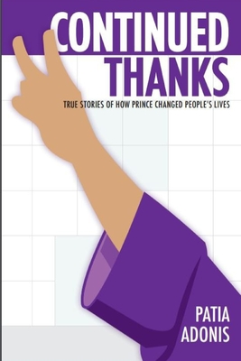 Continued Thanks: True Stories of How Prince Changed People's Lives