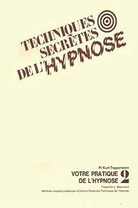 Les Techniques Secr�tes de l'Hypnose: Votre Pratique De L' Hypnose