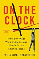 On the Clock: What Low-Wage Work Did to Me and How It Drives America Insane