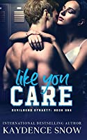 Like You Care: A Dark High School Bully Romance