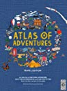 Atlas of Adventures: Travel Edition: A collection of NATURAL WONDERS, EXCITING EXPERIENCES and FUN FESTIVITIES from the four corners of the globe