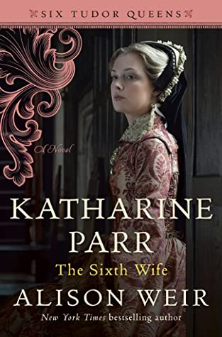 Katharine Parr: The Sixth Wife (Six Tudor Queens, #6)