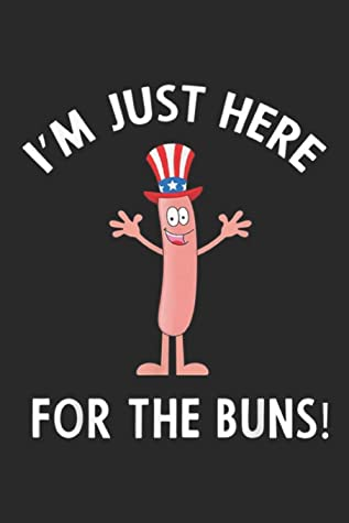 I'M JUST HERE FOR THE BUNS!: Funny I'M JUST HERE FOR THE BUNS Patriotic Hot Dog Journal/Notebook Blank Lined Ruled 6x9 100 Pages