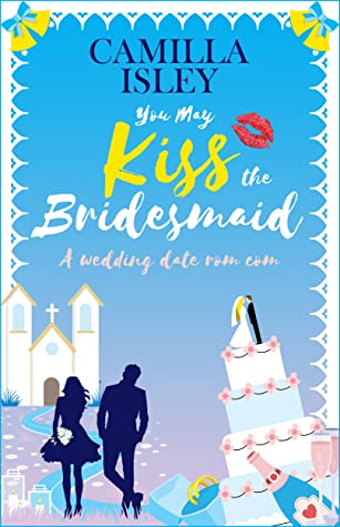You May Kiss the Bridesmaid (First Comes Love #6)