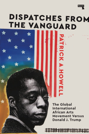 Dispatches from the Vanguard: The Global International African Arts Movement Versus Donald J. Trump