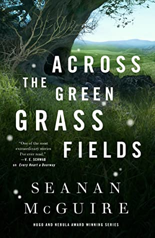 Book Review: Across the Green Grass Fields by Seanan McGuire