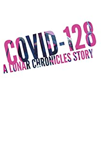 COVID-128 (The Lunar Chronicles #4.6)