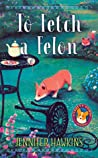 To Fetch a Felon (A Chatty Corgi Mystery #1)