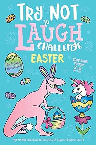 Try Not to Laugh Challenge Easter Joke Book for Kids 3-6 Years Old, Each Joke Illustrated: My First Kids' Joke Book for Preschool-2, Beginner Readers, Level 1