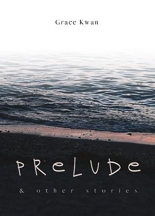 Prelude by Grace Kwan