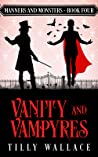 Vanity and Vampyres (Manners and Monsters, #4)