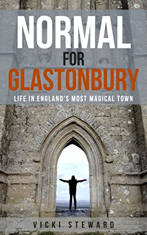 Normal For Glastonbury: Life in England's Most Magical Town
