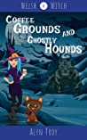 Coffee Grounds and Ghostly Hounds (Welsh Witch Mysteries Book 4)