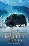 Ox From His Field (Naeglerian Novellas #1)