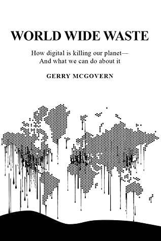 World Wide Waste -  How digital is killing our planet—And what we can do about it