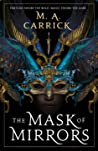 The Mask of Mirrors by M.A. Carrick