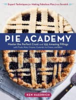 Pie Academy: Master the Perfect Crust and 255 Amazing Fillings, with Fruits, Nuts, Creams, Custards, Ice Cream, and More: Expert Techniques for Making Fabulous Pies from Scratch