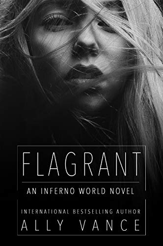 Flagrant  An Inferno World Nove - Ally Vance