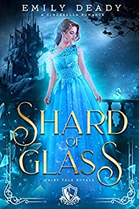 Shard of Glass: A Cinderella Romance (Fairy Tale Royals, #1)