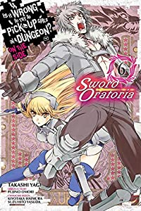 Is It Wrong to Try to Pick Up Girls in a Dungeon? On the Side: Sword Oratoria Manga, Vol. 6