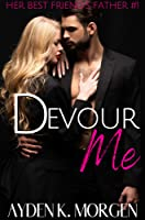 Devour Me (Her Best Friend's Father, #1)