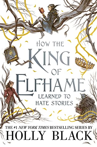 How the King of Elfhame Learned to Hate Stories (The Folk of the Air, #3.5) by Holly Black, Rovina Cai