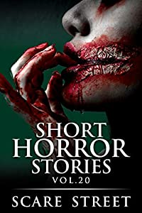 Short Horror Stories Vol. 20: Scary Ghosts, Monsters, Demons, and Hauntings