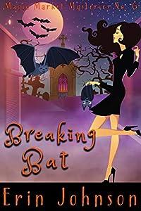 Breaking Bat  (Magic Market #6)