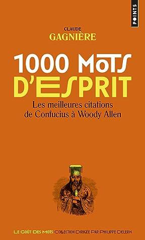 1000 MOTS D'ESPRIT : LES MEILLEURES CITATIONS, DE CONFUCIUS À WOODY ALLEN