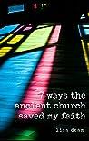7 Ways the ancient church saved my faith
