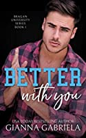 Better With You (Bragan University, #1)