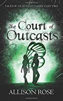 The Court of Outcasts (Tales of an Outcast Faerie)