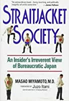Straitjacket Society: An Insider's Irreverent View Of Bureaucratic Japan