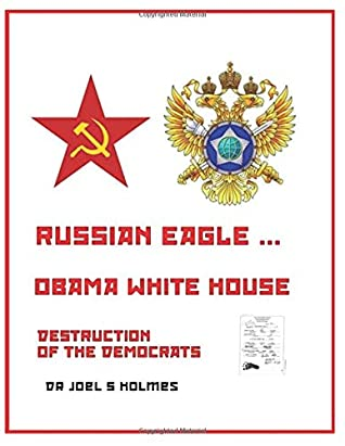 RUSSIAN EAGLE ... OBAMA WHITE HOUSE: Rogue agents of the FSB, the Russian Federal Security Service, compromised and controlled high level officials ... administration
