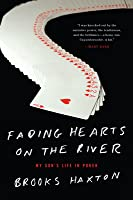 Fading Hearts on the River: A Life in High-Stakes Poker: A Life in High-Stakes Poker