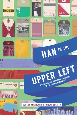 Han in the Upper Left: A Brief History of Korean Americans in the Pacific Northwest