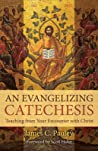 An Evangelizing Catechesis: Teaching from Your Encounter with Christ