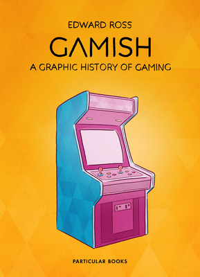 Gamish: A Graphic History of Gaming