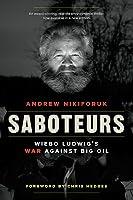 Saboteurs: Weibo Ludwig`s War Against Big Oil