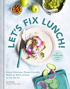 Let's Fix Lunch: Enjoy Delicious, Planet-Friendly Meals at Work, School, or On the Go